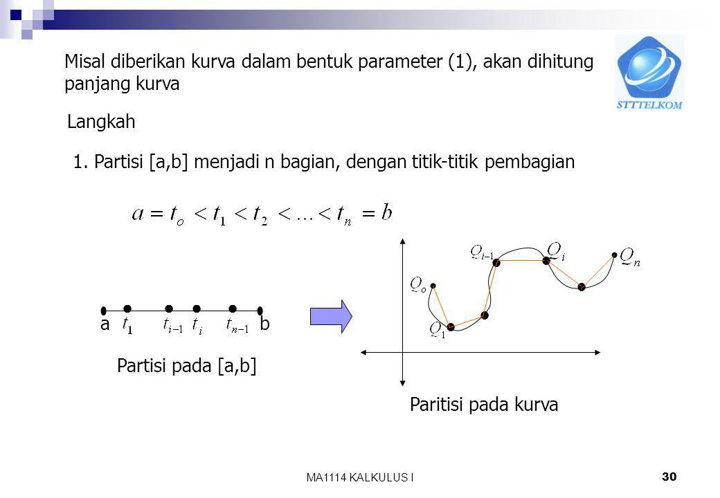 MA1114 KALKULUS I 29 7.3 Panjang Kurva Persamaan parameter kurva dibidang x = f(t) y = g(t) Titik A(f(a),g(a)) disebut titik pangkal kurva dan titik B(f(b),g(b)) disebut titik ujung dari kurva.