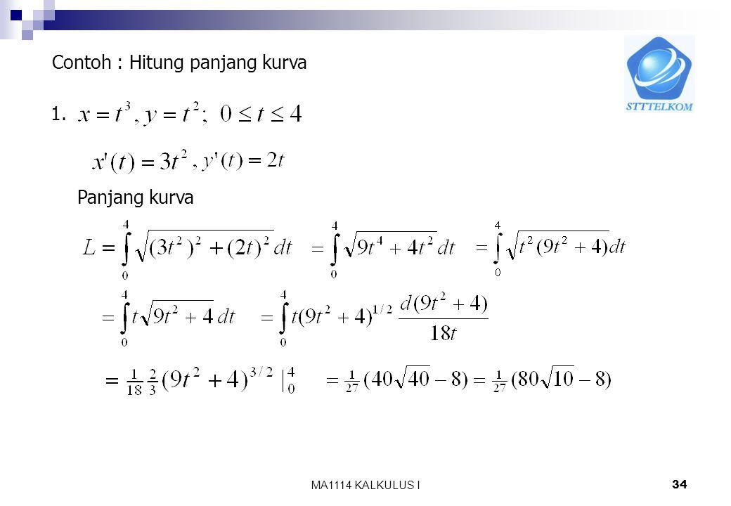 MA1114 KALKULUS I 33 Ctt: Jika persamaan kurva y=f(x), Jika persamaan kurva x=g(y),
