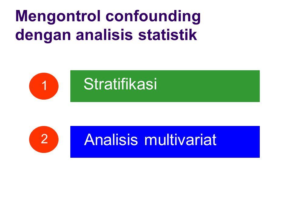 Mengontrol confounding dengan analisis statistik Stratifikasi Analisis multivariat 1 2