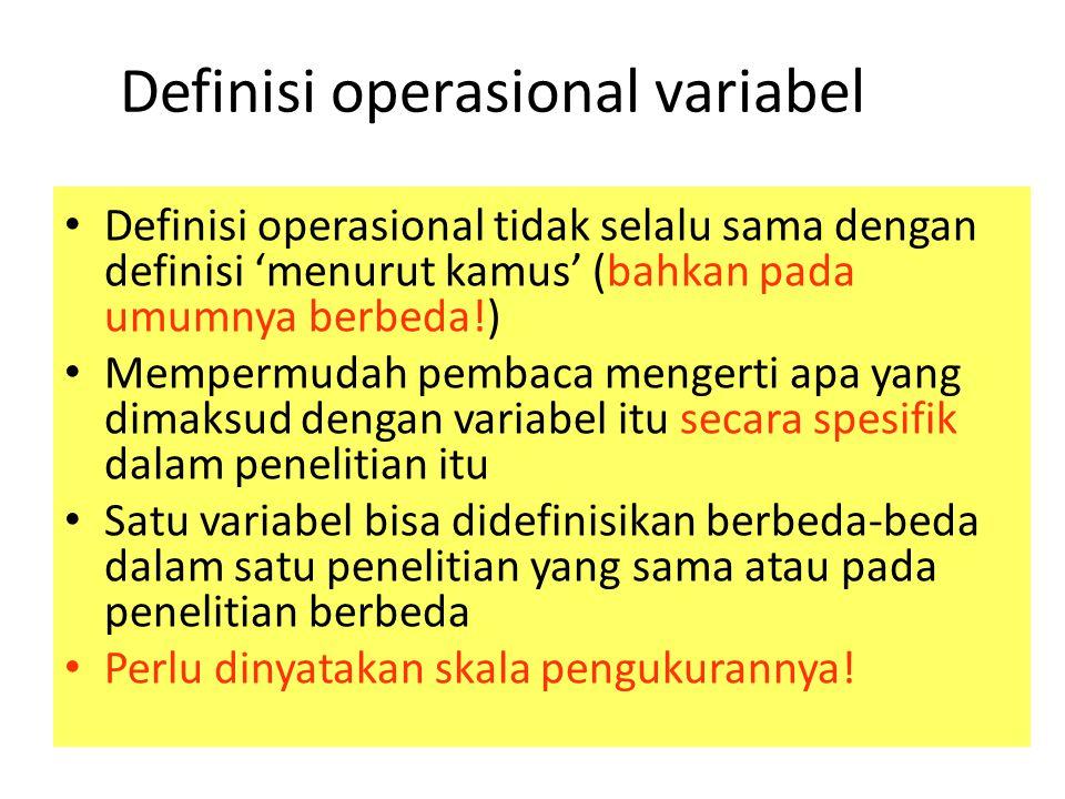 Definisi operasional variabel Definisi operasional tidak selalu sama dengan definisi 'menurut kamus' (bahkan pada umumnya berbeda!) Mempermudah pembac
