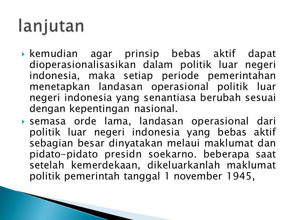  kemudian agar prinsip bebas aktif dapat dioperasionalisasikan dalam politik luar negeri indonesia, maka setiap periode pemerintahan menetapkan landa