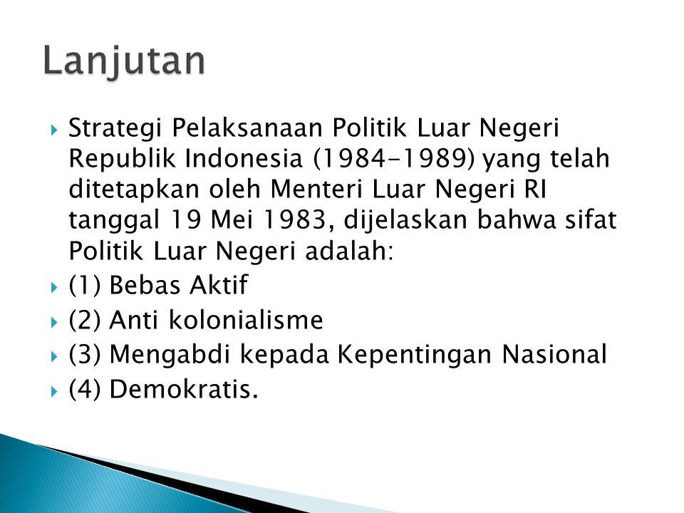  Strategi Pelaksanaan Politik Luar Negeri Republik Indonesia (1984-1989) yang telah ditetapkan oleh Menteri Luar Negeri RI tanggal 19 Mei 1983, dijel