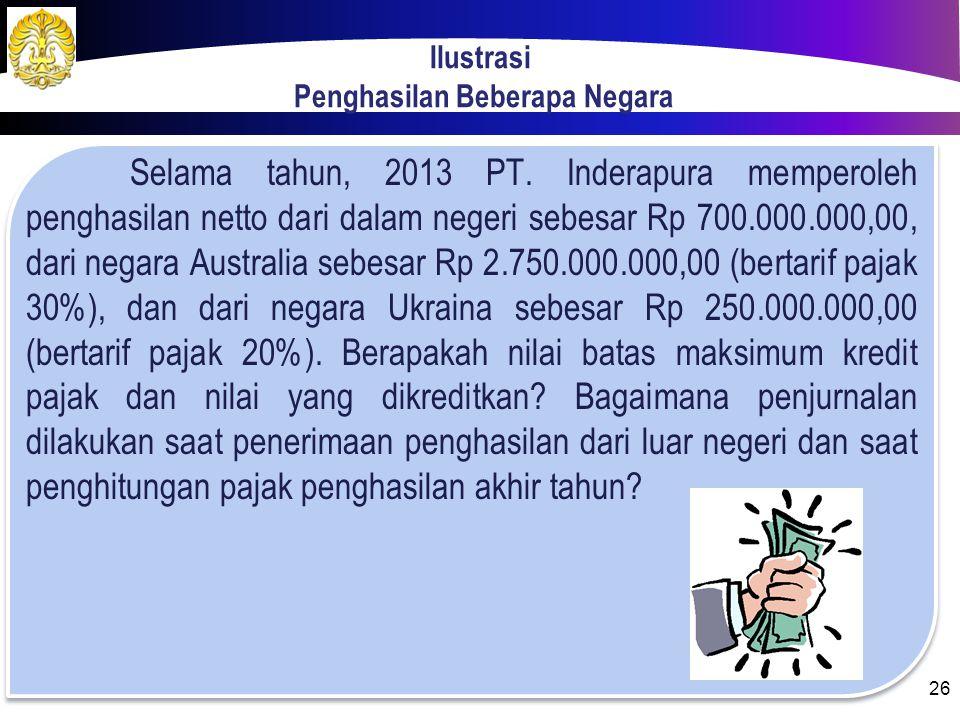 Jawaban: Jurnal saat penerimaan penghasilan luar negeri Kas1.980.000.000 Pajak dibayar di muka PPh 24 420.000.000 Pendapatan jasa/ dividen/ bunga2.400