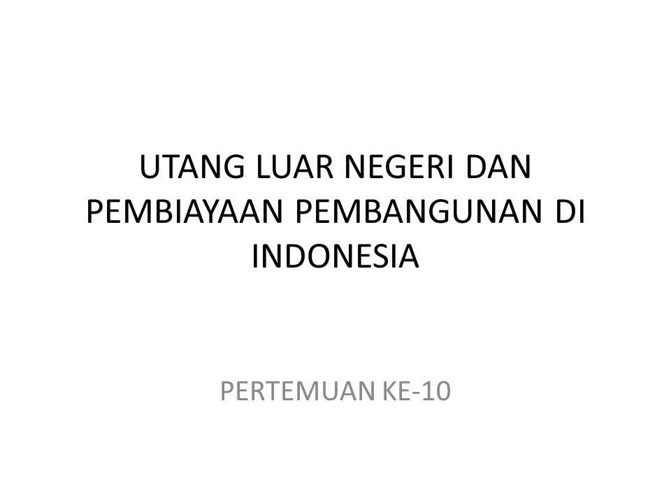 UTANG LUAR NEGERI DAN PEMBIAYAAN PEMBANGUNAN DI INDONESIA PERTEMUAN KE-10