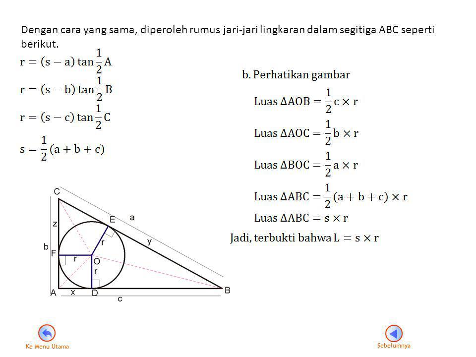 Dengan cara yang sama, diperoleh rumus jari-jari lingkaran dalam segitiga ABC seperti berikut. Sebelumnya Ke Menu Utama