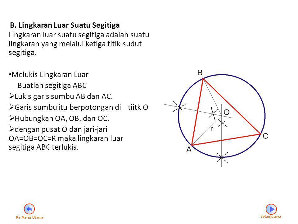 B. Lingkaran Luar Suatu Segitiga Lingkaran luar suatu segitiga adalah suatu lingkaran yang melalui ketiga titik sudut segitiga. Melukis Lingkaran Luar