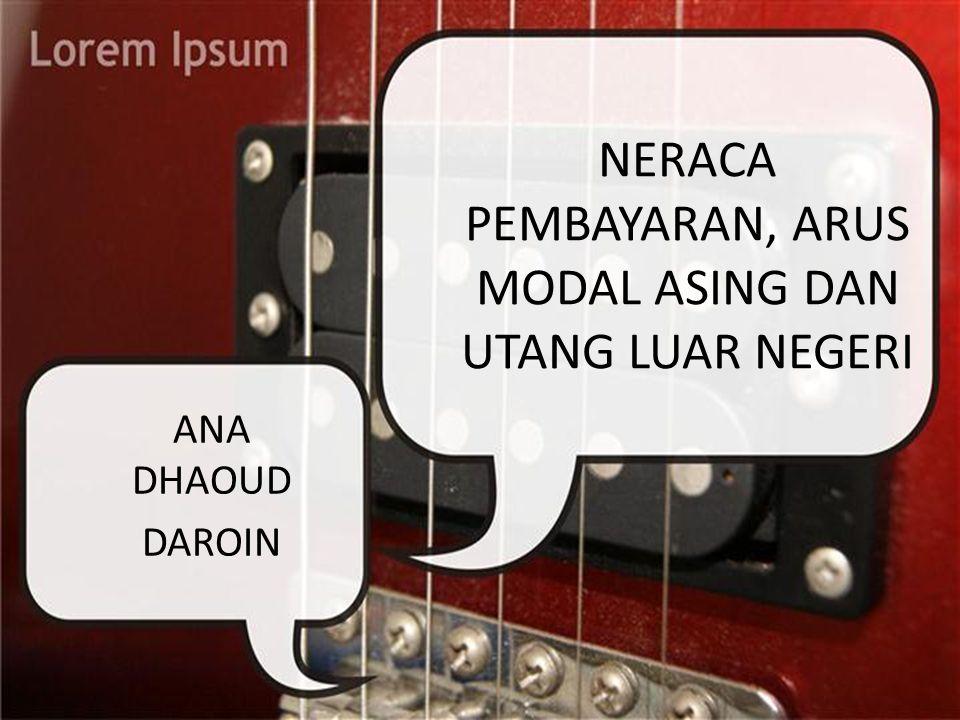 NERACA PEMBAYARAN, ARUS MODAL ASING DAN UTANG LUAR NEGERI ANA DHAOUD DAROIN
