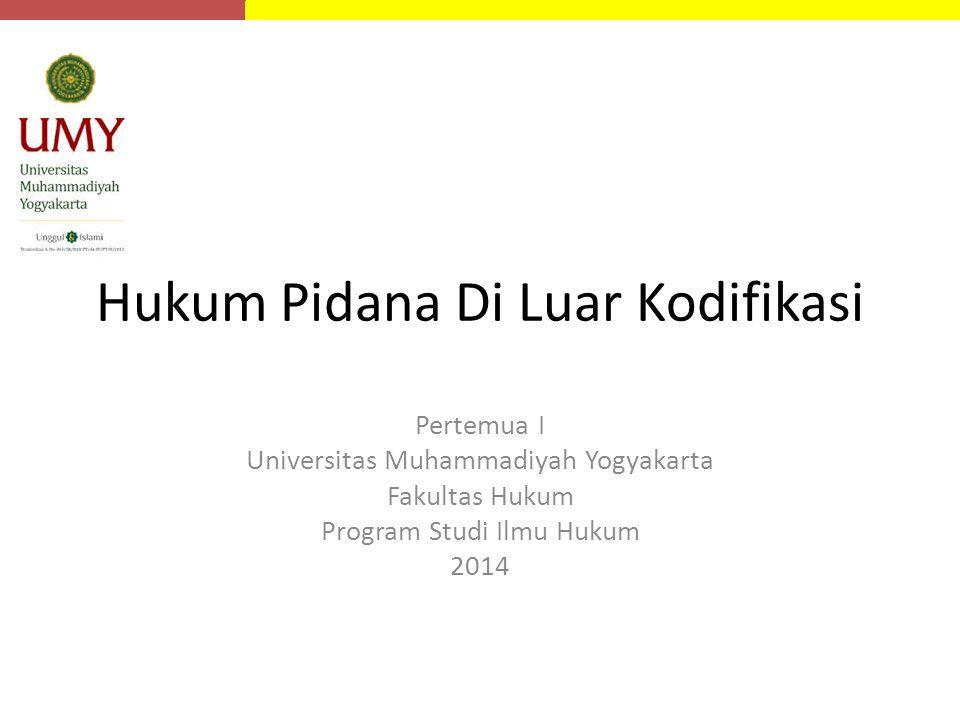 Hukum Pidana Di Luar Kodifikasi Pertemua I Universitas Muhammadiyah Yogyakarta Fakultas Hukum Program Studi Ilmu Hukum 2014