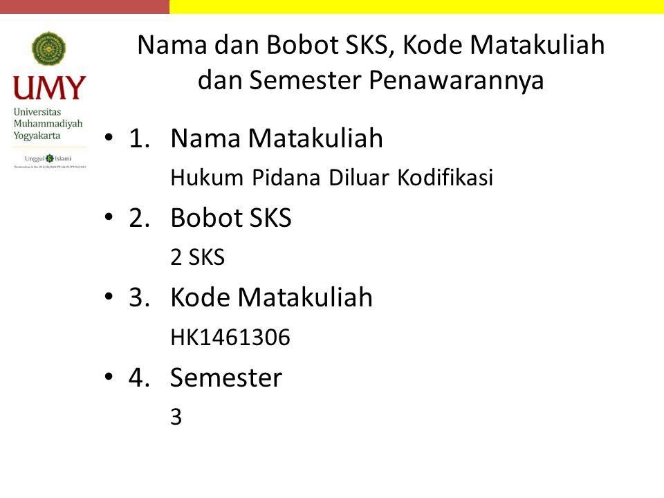 Nama dan Bobot SKS, Kode Matakuliah dan Semester Penawarannya 1.Nama Matakuliah Hukum Pidana Diluar Kodifikasi 2.Bobot SKS 2 SKS 3.Kode Matakuliah HK1