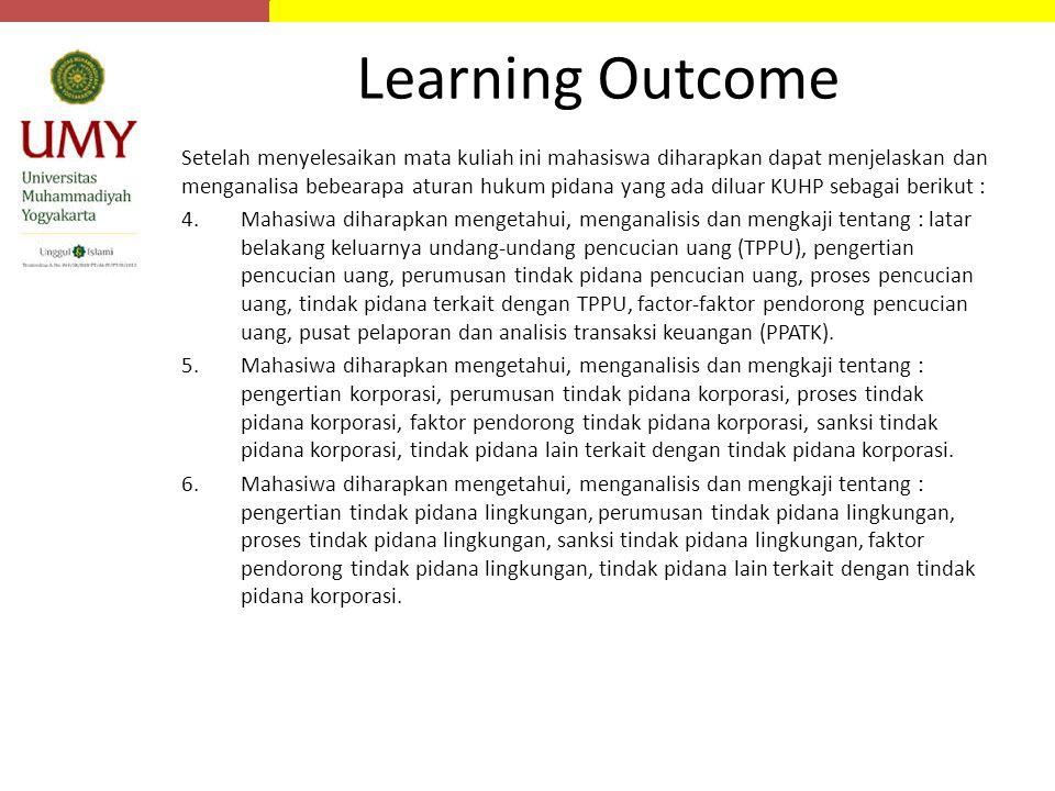Learning Outcome Setelah menyelesaikan mata kuliah ini mahasiswa diharapkan dapat menjelaskan dan menganalisa bebearapa aturan hukum pidana yang ada d
