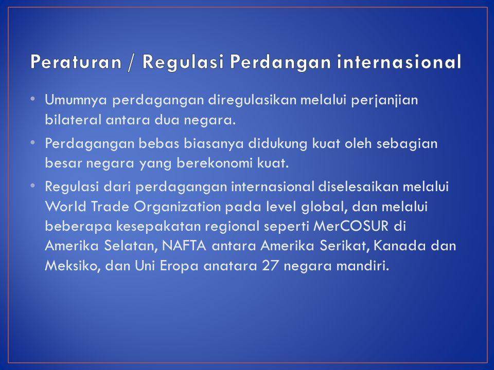 Umumnya perdagangan diregulasikan melalui perjanjian bilateral antara dua negara.