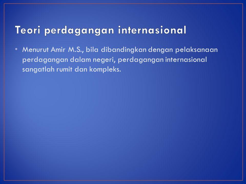 Menurut Amir M.S., bila dibandingkan dengan pelaksanaan perdagangan dalam negeri, perdagangan internasional sangatlah rumit dan kompleks.