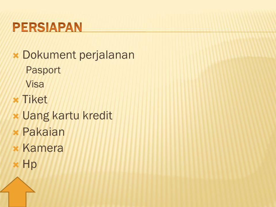  Dokument perjalanan Pasport Visa  Tiket  Uang kartu kredit  Pakaian  Kamera  Hp