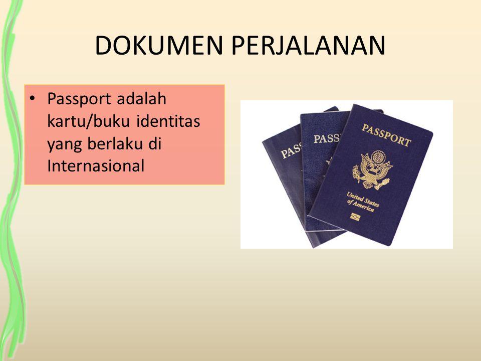 DOKUMEN PERJALANAN Passport adalah kartu/buku identitas yang berlaku di Internasional