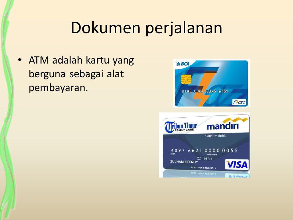 Dokumen perjalanan ATM adalah kartu yang berguna sebagai alat pembayaran.