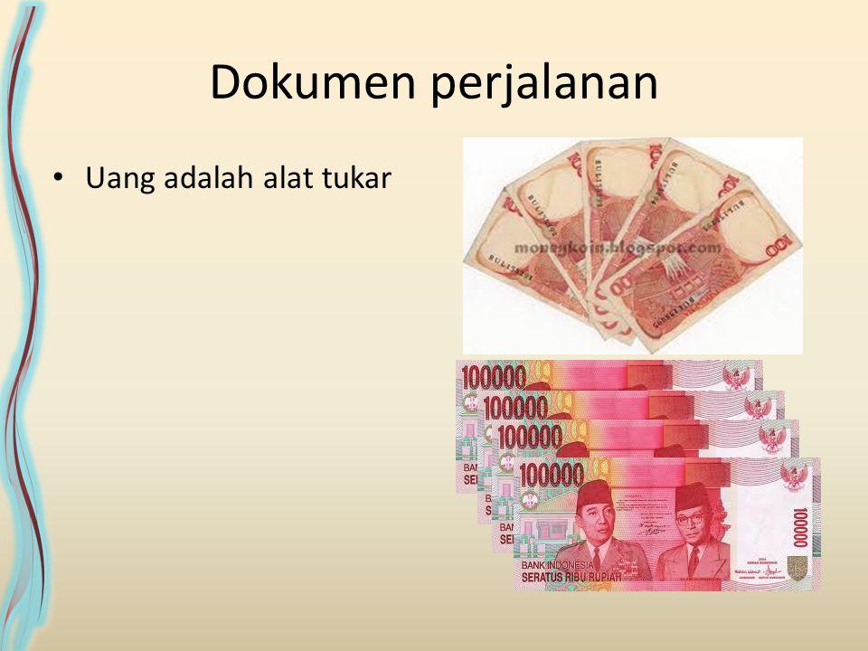 Dokumen perjalanan Uang adalah alat tukar