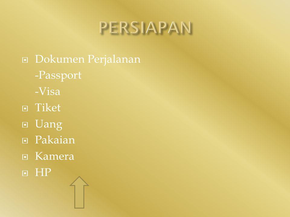  Dokumen Perjalanan -Passport -Visa  Tiket  Uang  Pakaian  Kamera  HP