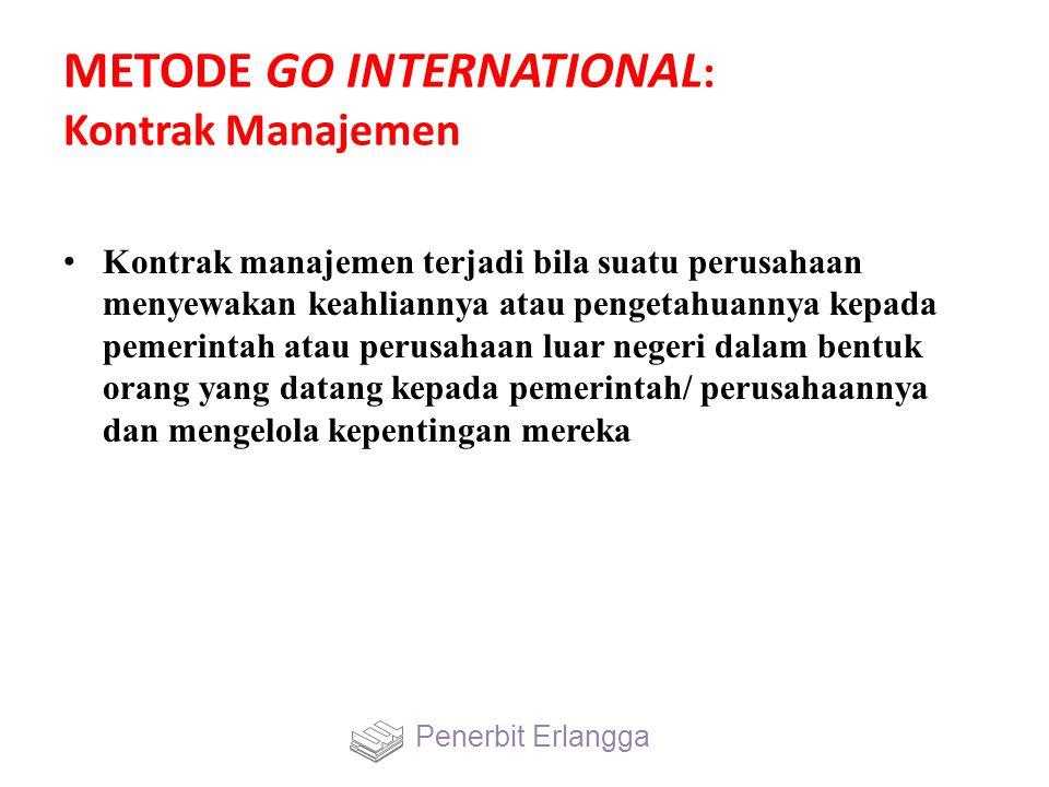 METODE GO INTERNATIONAL : Kontrak Manajemen Kontrak manajemen terjadi bila suatu perusahaan menyewakan keahliannya atau pengetahuannya kepada pemerint