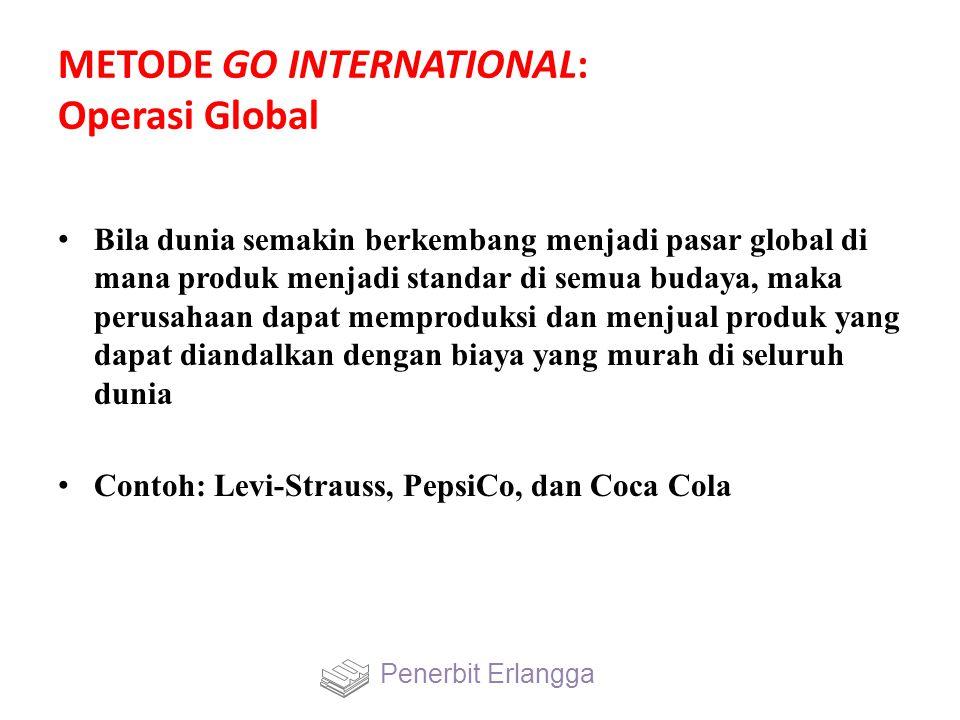 METODE GO INTERNATIONAL: Operasi Global Bila dunia semakin berkembang menjadi pasar global di mana produk menjadi standar di semua budaya, maka perusa