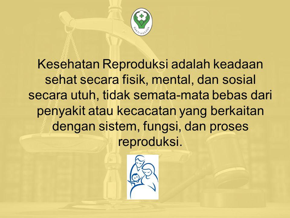 Kesehatan Reproduksi adalah keadaan sehat secara fisik, mental, dan sosial secara utuh, tidak semata-mata bebas dari penyakit atau kecacatan yang berkaitan dengan sistem, fungsi, dan proses reproduksi.