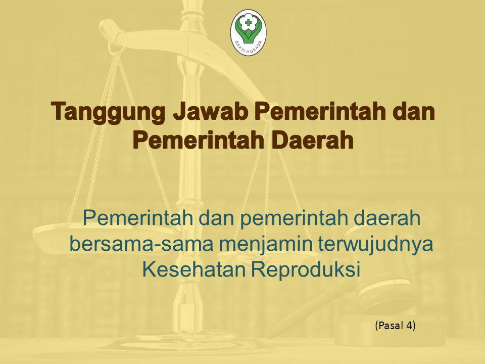 Pemerintah dan pemerintah daerah bersama-sama menjamin terwujudnya Kesehatan Reproduksi (Pasal 4)
