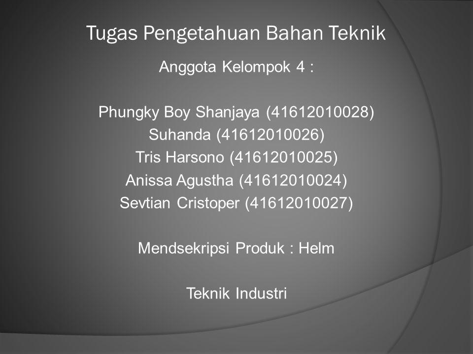 Tugas Pengetahuan Bahan Teknik Anggota Kelompok 4 : Phungky Boy Shanjaya (41612010028) Suhanda (41612010026) Tris Harsono (41612010025) Anissa Agustha
