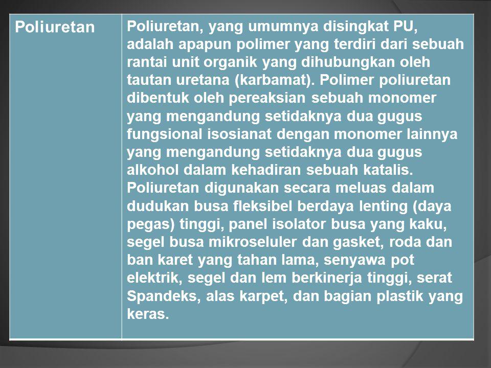 Poliuretan Poliuretan, yang umumnya disingkat PU, adalah apapun polimer yang terdiri dari sebuah rantai unit organik yang dihubungkan oleh tautan uret