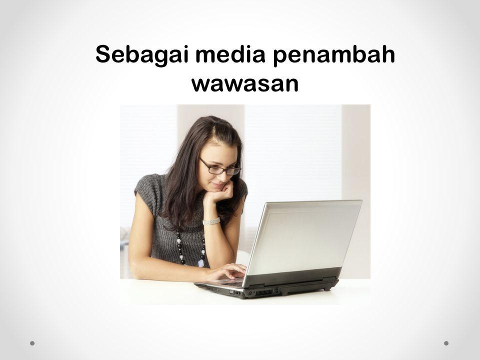 Sebagai media penambah wawasan