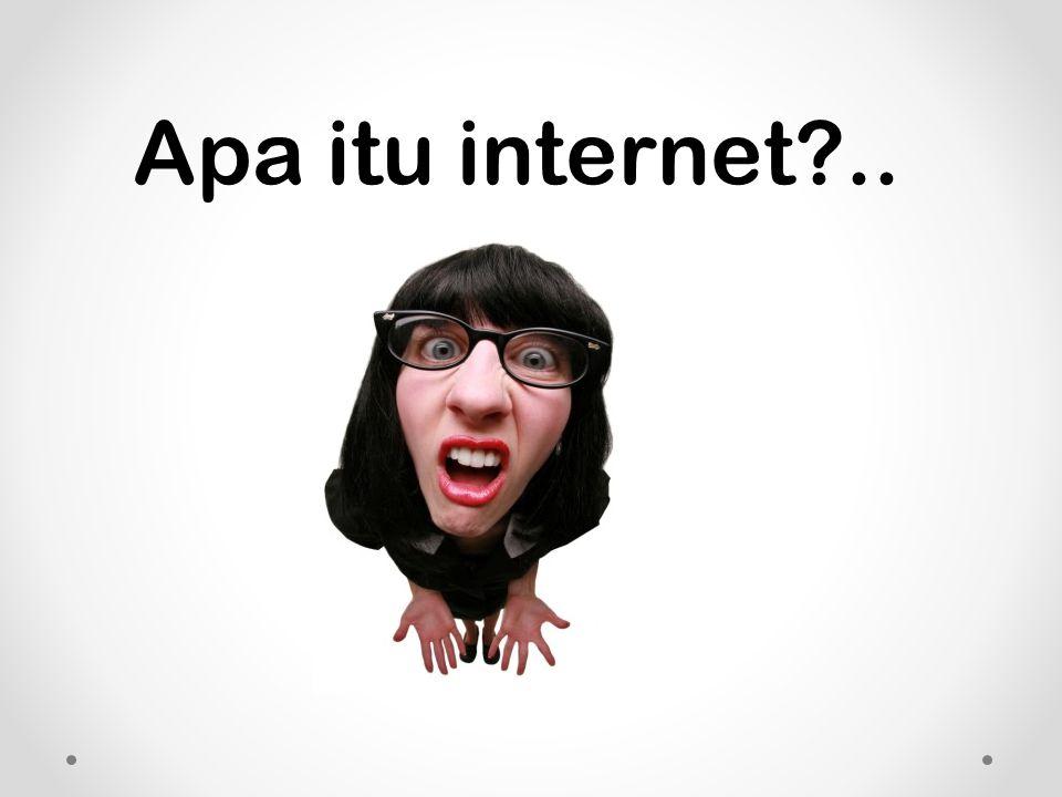 Apa itu internet?..