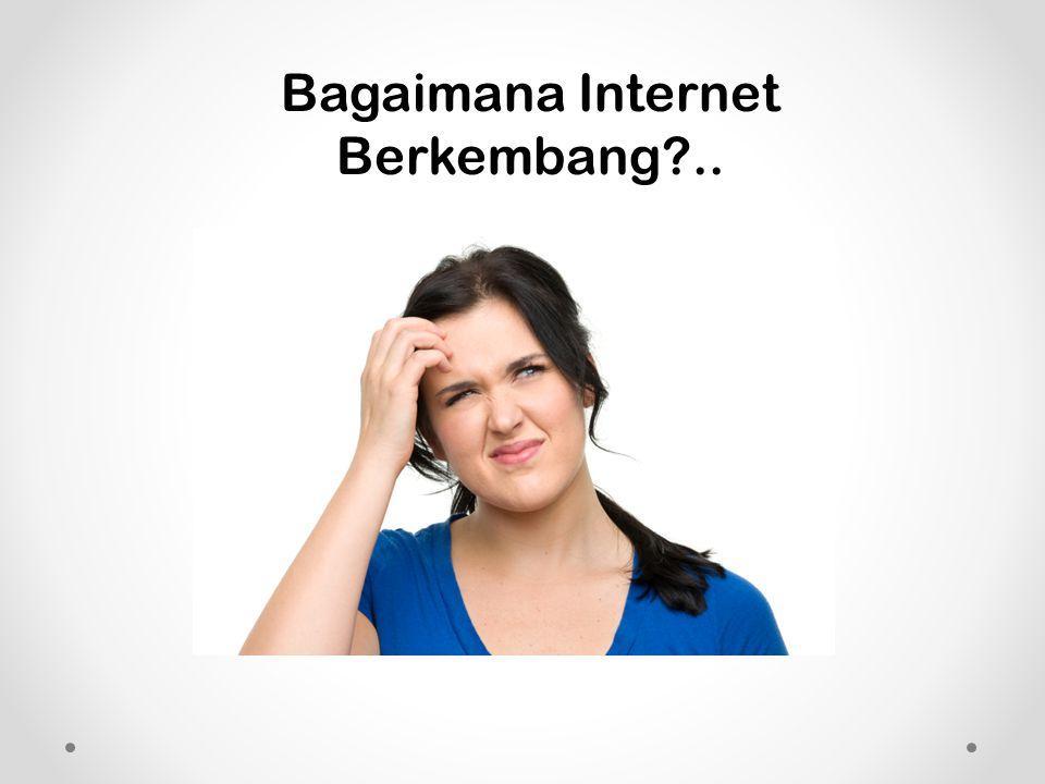 Bagaimana Internet Berkembang ..