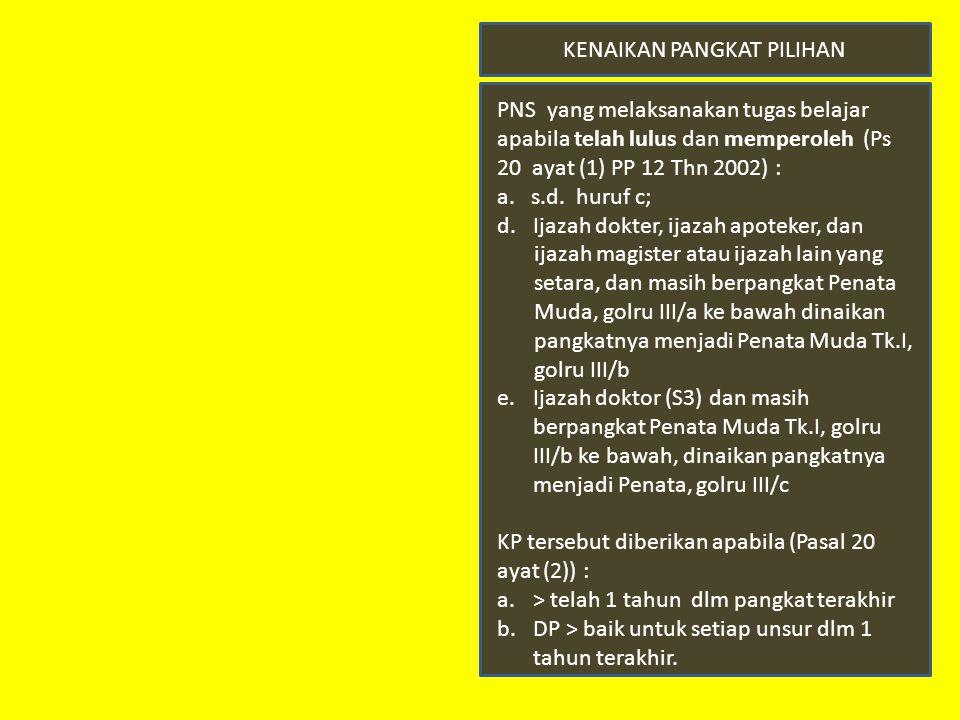 KENAIKAN PANGKAT PILIHAN PNS yang melaksanakan tugas belajar apabila telah lulus dan memperoleh (Ps 20 ayat (1) PP 12 Thn 2002) : a. s.d. huruf c; d.I