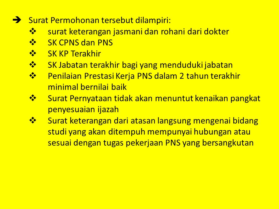  Surat Permohonan tersebut dilampiri:  surat keterangan jasmani dan rohani dari dokter  SK CPNS dan PNS  SK KP Terakhir  SK Jabatan terakhir bagi