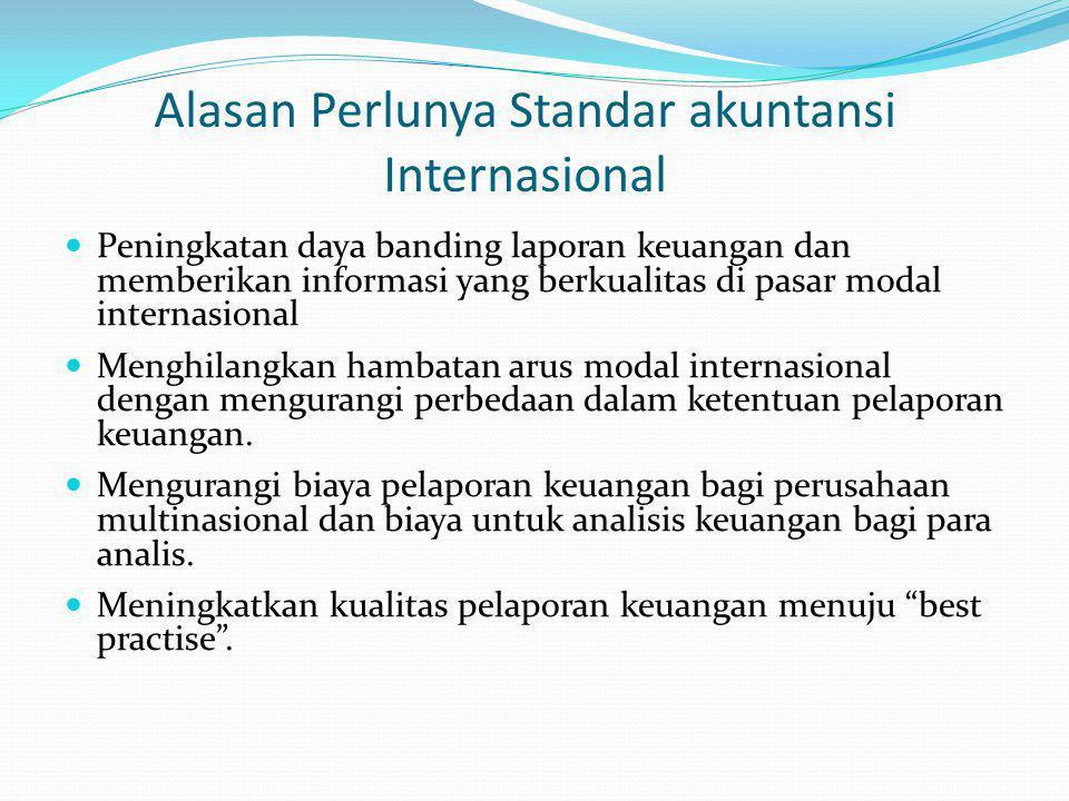 Alasan Perlunya Standar akuntansi Internasional Peningkatan daya banding laporan keuangan dan memberikan informasi yang berkualitas di pasar modal int