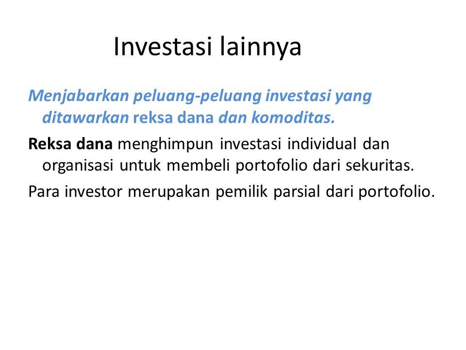 Investasi lainnya Menjabarkan peluang-peluang investasi yang ditawarkan reksa dana dan komoditas. Reksa dana menghimpun investasi individual dan organ