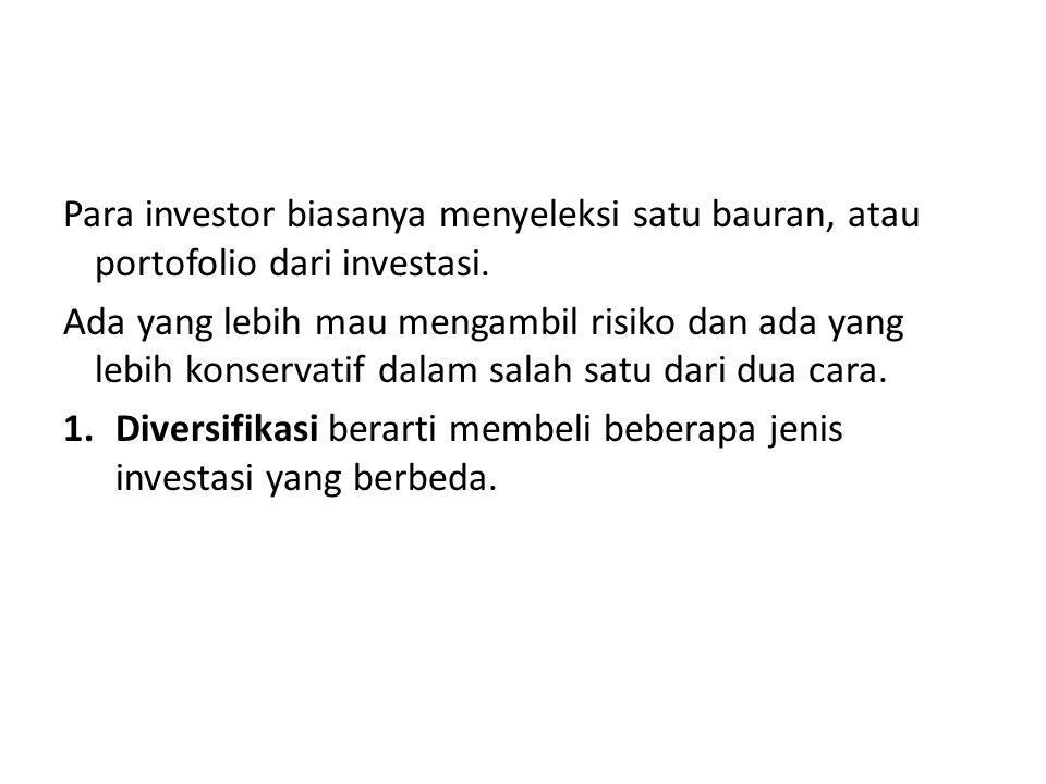 Para investor biasanya menyeleksi satu bauran, atau portofolio dari investasi. Ada yang lebih mau mengambil risiko dan ada yang lebih konservatif dala
