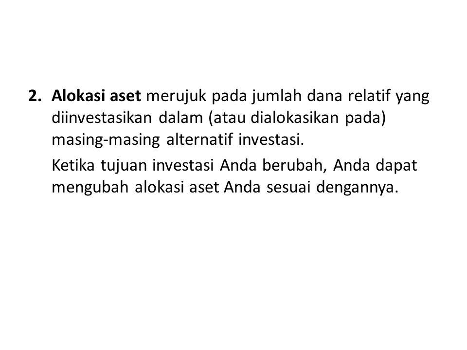 2.Alokasi aset merujuk pada jumlah dana relatif yang diinvestasikan dalam (atau dialokasikan pada) masing-masing alternatif investasi. Ketika tujuan i