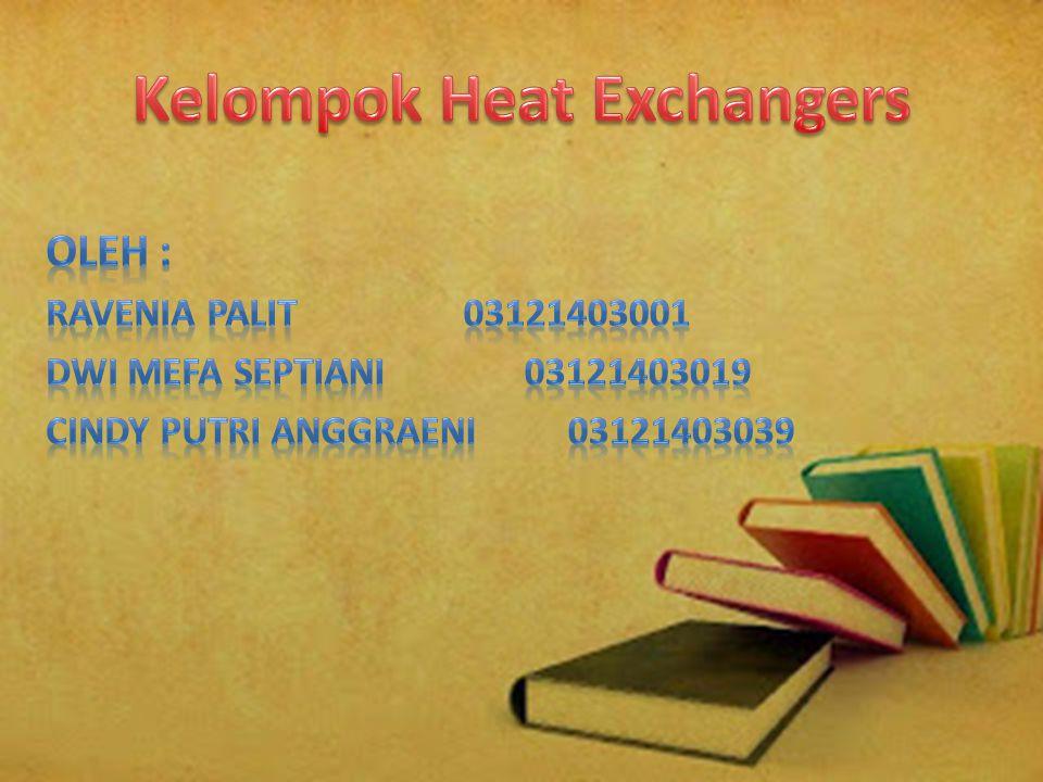 Terminologi Heat Exchangers Penukar panas (heat exchanger) adalah suatu alat perpindahan panas dan bisa berfungsi sebagai pemanas maupun sebagai pendingin.