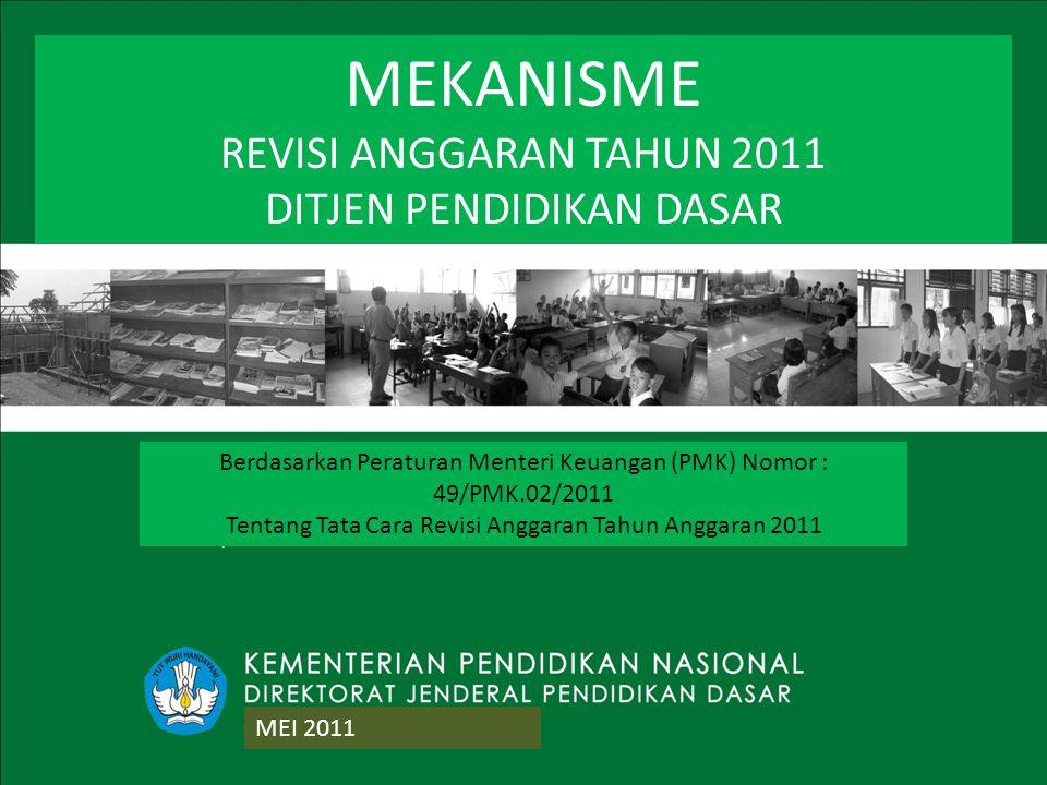 1 Berdasarkan Peraturan Menteri Keuangan (PMK) Nomor : 49/PMK.02/2011 Tentang Tata Cara Revisi Anggaran Tahun Anggaran 2011 MEKANISME REVISI ANGGARAN