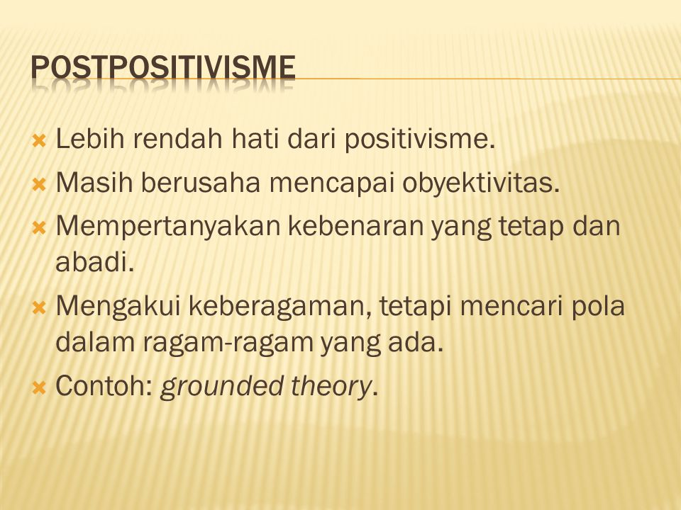  Lebih rendah hati dari positivisme.  Masih berusaha mencapai obyektivitas.