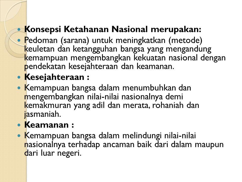 Konsepsi Ketahanan Nasional merupakan: Pedoman (sarana) untuk meningkatkan (metode) keuletan dan ketangguhan bangsa yang mengandung kemampuan mengemba