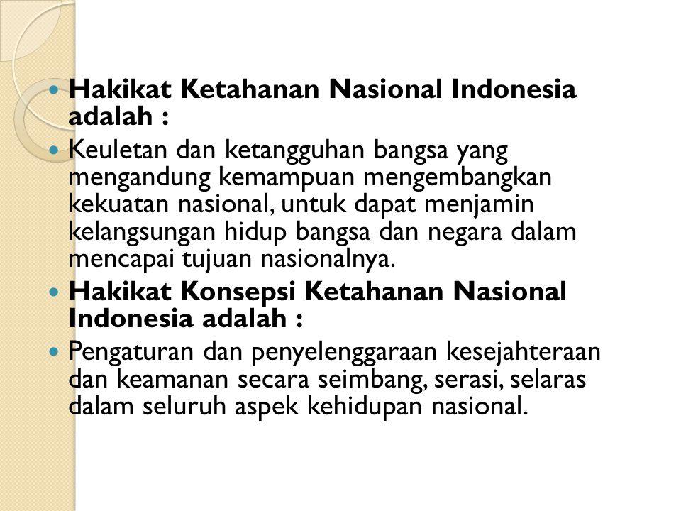Hakikat Ketahanan Nasional Indonesia adalah : Keuletan dan ketangguhan bangsa yang mengandung kemampuan mengembangkan kekuatan nasional, untuk dapat m