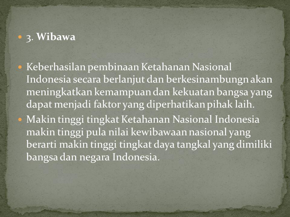3. Wibawa Keberhasilan pembinaan Ketahanan Nasional Indonesia secara berlanjut dan berkesinambungn akan meningkatkan kemampuan dan kekuatan bangsa yan