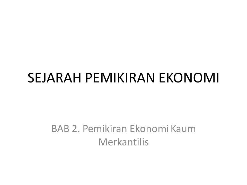 SEJARAH PEMIKIRAN EKONOMI BAB 2. Pemikiran Ekonomi Kaum Merkantilis
