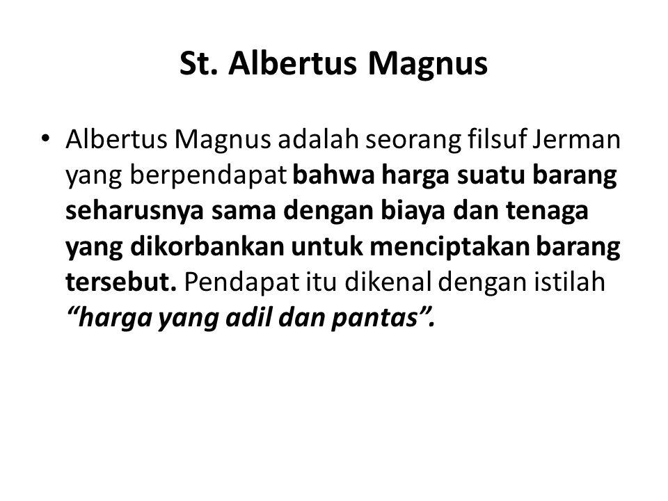 St. Albertus Magnus Albertus Magnus adalah seorang filsuf Jerman yang berpendapat bahwa harga suatu barang seharusnya sama dengan biaya dan tenaga yan
