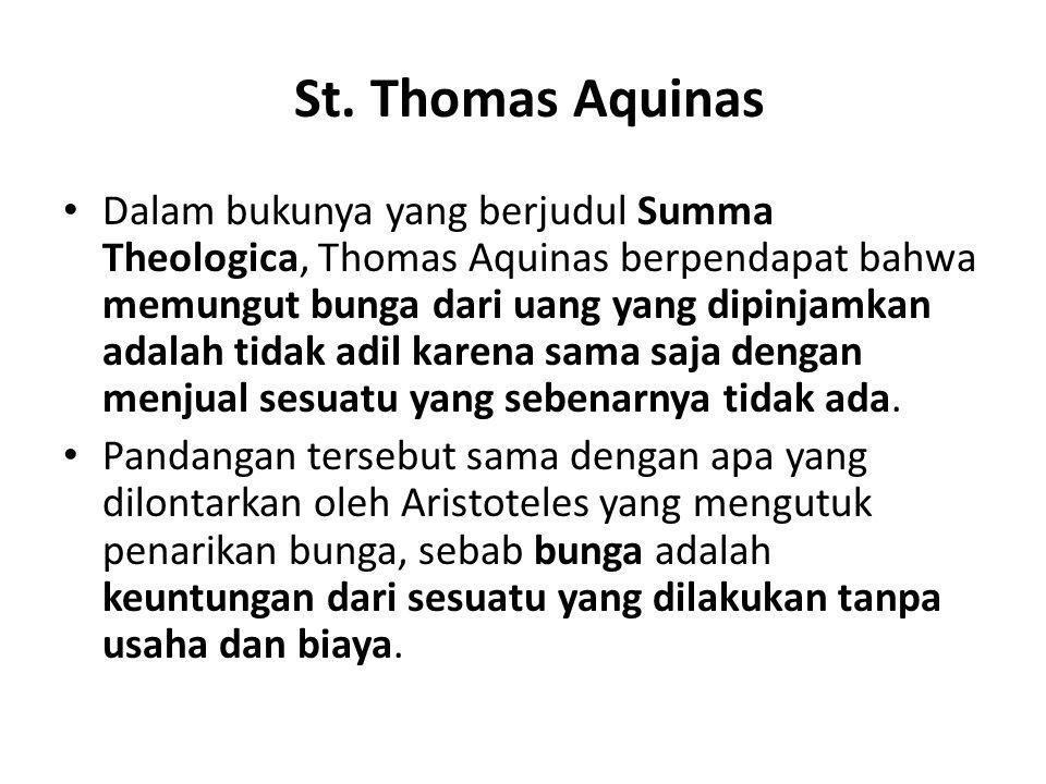 St. Thomas Aquinas Dalam bukunya yang berjudul Summa Theologica, Thomas Aquinas berpendapat bahwa memungut bunga dari uang yang dipinjamkan adalah tid