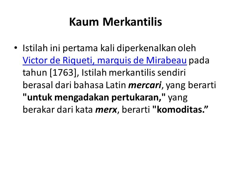 Kaum Merkantilis Istilah ini pertama kali diperkenalkan oleh Victor de Riqueti, marquis de Mirabeau pada tahun [1763], Istilah merkantilis sendiri ber