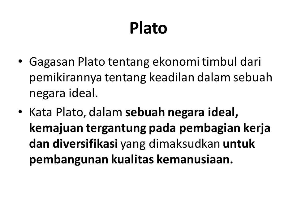 Plato Gagasan Plato tentang ekonomi timbul dari pemikirannya tentang keadilan dalam sebuah negara ideal. Kata Plato, dalam sebuah negara ideal, kemaju