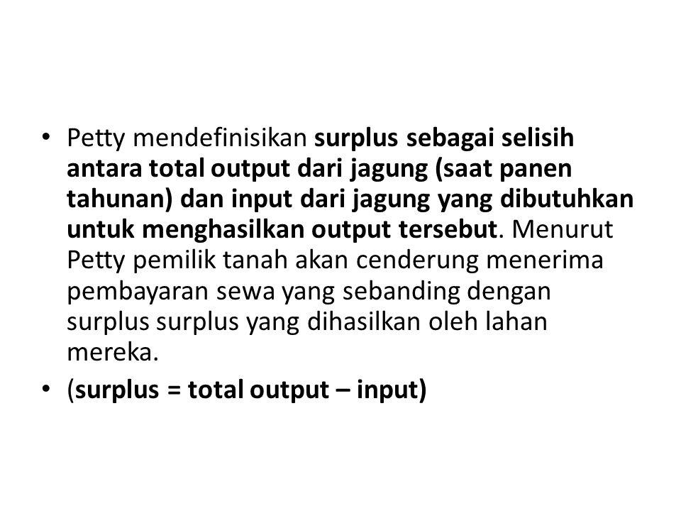 Petty mendefinisikan surplus sebagai selisih antara total output dari jagung (saat panen tahunan) dan input dari jagung yang dibutuhkan untuk menghasi