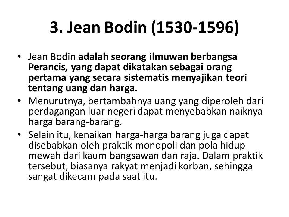 3. Jean Bodin (1530-1596) Jean Bodin adalah seorang ilmuwan berbangsa Perancis, yang dapat dikatakan sebagai orang pertama yang secara sistematis meny