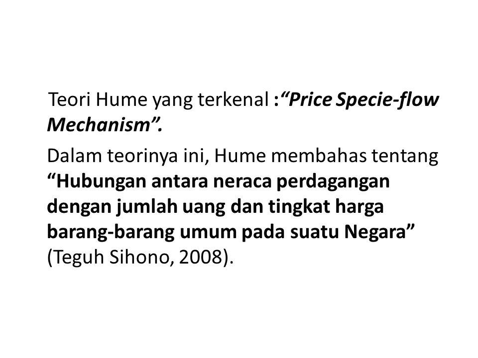"""Teori Hume yang terkenal :""""Price Specie-flow Mechanism"""". Dalam teorinya ini, Hume membahas tentang """"Hubungan antara neraca perdagangan dengan jumlah u"""